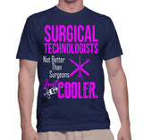 Surgical Technologists Not Better Than Surgeons Just Cooler T-Shirt