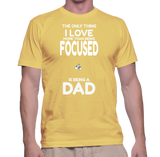The Only Thing I Love More Than Being Focused Is Being A Dad T-Shirt
