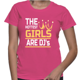 The Hottest Girls Are DJs T-Shirt