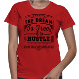 The Dream Is Free The Hustle Is Sold Separately T-Shirt