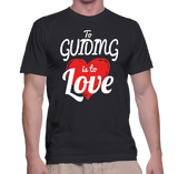 The Guiding Is To Love T-Shirt