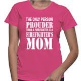 The Only Person Prouder Than A Firefighter Is A Firefighter's Mom T-Shirt