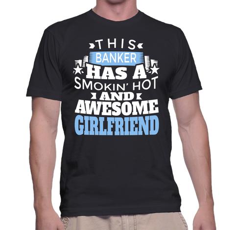 This Banker Has A Smokin' Hot And Awesome Girlfriend T-Shirt