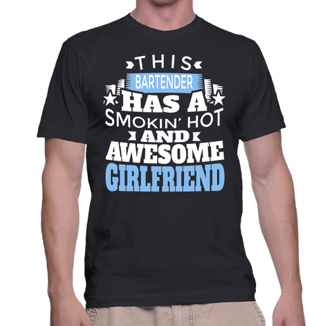 This Bartender Has A Smokin' Hot And Awesome Girlfriend T-Shirt