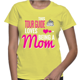 This Tour Guide Love Being A Mom T-Shirt