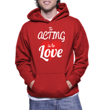 To Acting Is To Love Hoodie