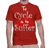 To Cycle Is To Suffer T-Shirt