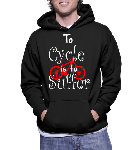 To Cycle Is To Suffer Hoodie