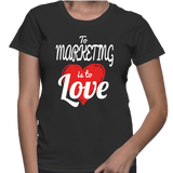 To Marketing Is To Love T-Shirt
