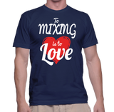 To Mixing Is To Love T-Shirt