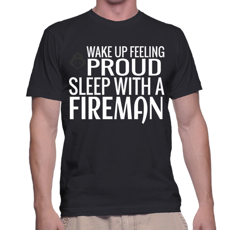 Wake Up Feeling Proud Sleep With A Fireman T-Shirt