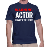 Warning Actor With An Attitude T-Shirt