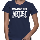 Warning Artist With An Attitude T-Shirt