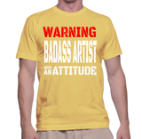 Warning Badass Artist With An Attitude T-Shirt