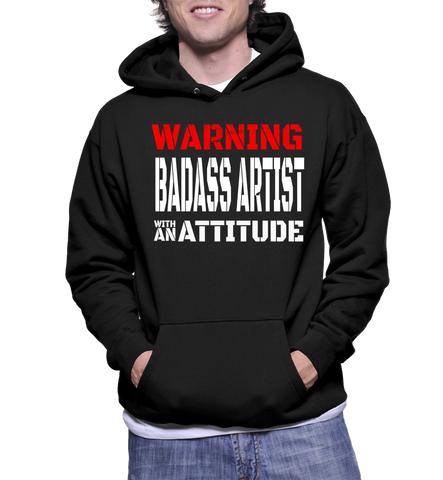 Warning Badass Artist With An Attitude Hoodie