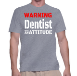 Warning Dentist With An Attitude T-Shirt