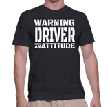 Warning Driver With An Attitude T-Shirt