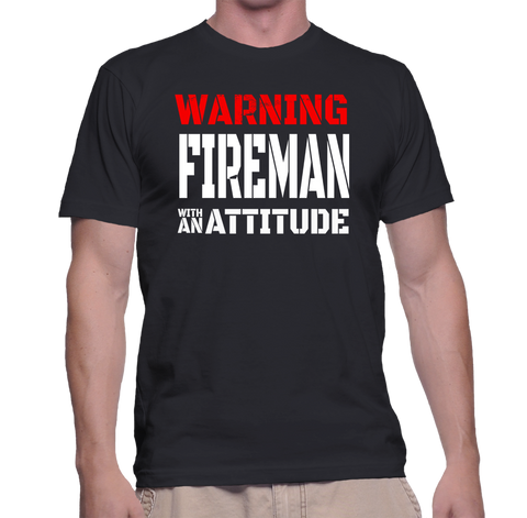 Warning Fireman With An Attitude T-Shirt