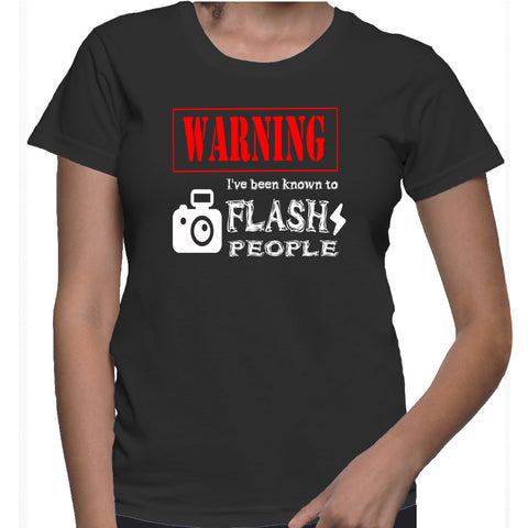 Warning I've Been Known To Flash People T-Shirt