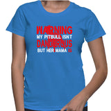 Warning My Pitbull Isnt Dangrous But Her Mama Is T-Shirt
