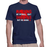 Warning My Pitbull Isnt Dangrous But His Mama Is T-Shirt