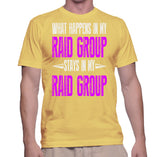 What Happens In My Raid Group Stays In My Raid Group T-Shirt