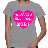World's Best Mom, Wife, Artist T-Shirt