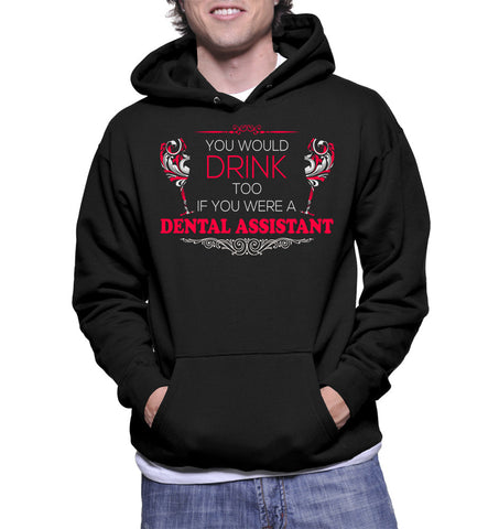 You Would Drink Too If You Were A Dental Assistant Hoodie