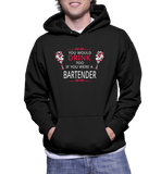 You Would Drink Too If You Were A Bartender Hoodie