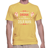 You Would Drink Too If You Were A DSLR MAN T-Shirt