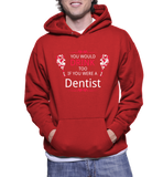 You Would Drink Too If You Were A Dentist Hoodie