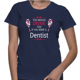 You Would Drink Too If You Were A Dentist T-Shirt