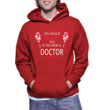 You Would Drink Too If You Were A Doctor Hoodie