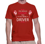 You Would Drink Too If You Were A Driver T-Shirt