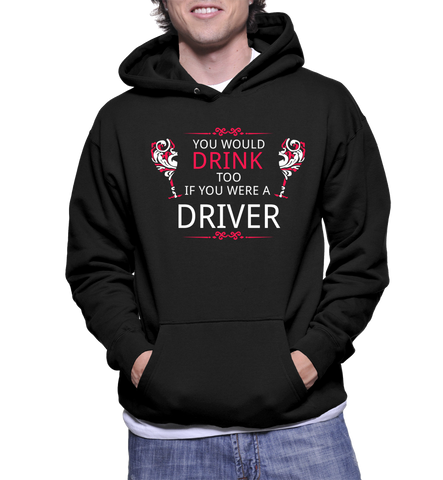You Would Drink Too If You Were A Driver Hoodie