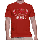 You Would Drink Too If You Were A Mechanic T-Shirt