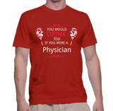 You Would Drink Too If You Were A Physician T-Shirt