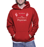 You Would Drink Too If You Were A Physician Hoodie