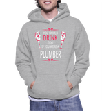 You Would Drink Too If You Were A Plumber Hoodie