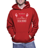 You Would Drink Too If You Were A Social Worker Hoodie