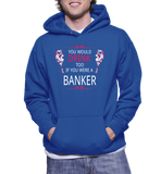 You Would Drink Too If You Were A Banker Hoodie