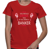 You Would Drink Too If You Were A Banker T-Shirt