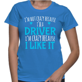 I'm Not Crazy Because I'm A Driver I'm Crazy Because I Like It T-Shirt