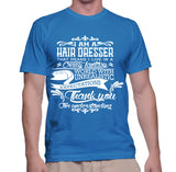 I Am A Hair Dresser That Means I Live In A Crazy Fantasy T-Shirt