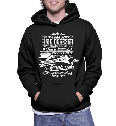 I Am A Hair Dresser That Means I Live In A Crazy Fantasy Hoodie