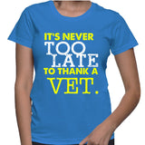 It's Never Too Late To Thank A Vet. T-Shirt