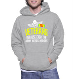 Veterans Because Even The Army Needs Heroes Hoodie