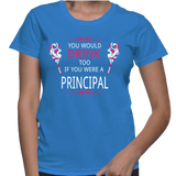 You Would Drink Too If You Were A Principal T-Shirt