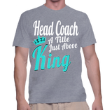 Head Coach A Title Just Above King T-Shirt
