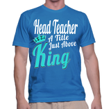 Head Teacher A Title Just Above King T-Shirt